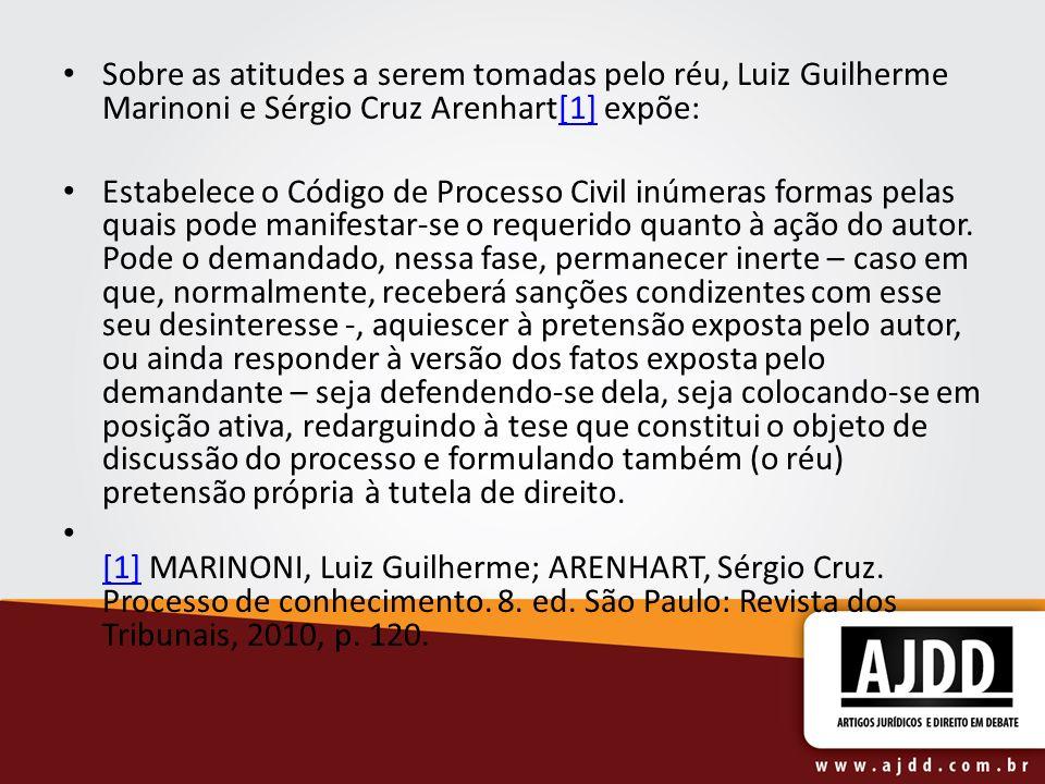 Sobre as atitudes a serem tomadas pelo réu, Luiz Guilherme Marinoni e Sérgio Cruz Arenhart[1] expõe: